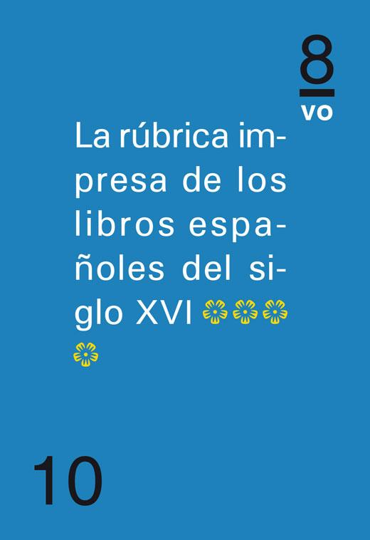 La rúbrica impresa de los libros españoles del siglo XVI (Tomo IV)