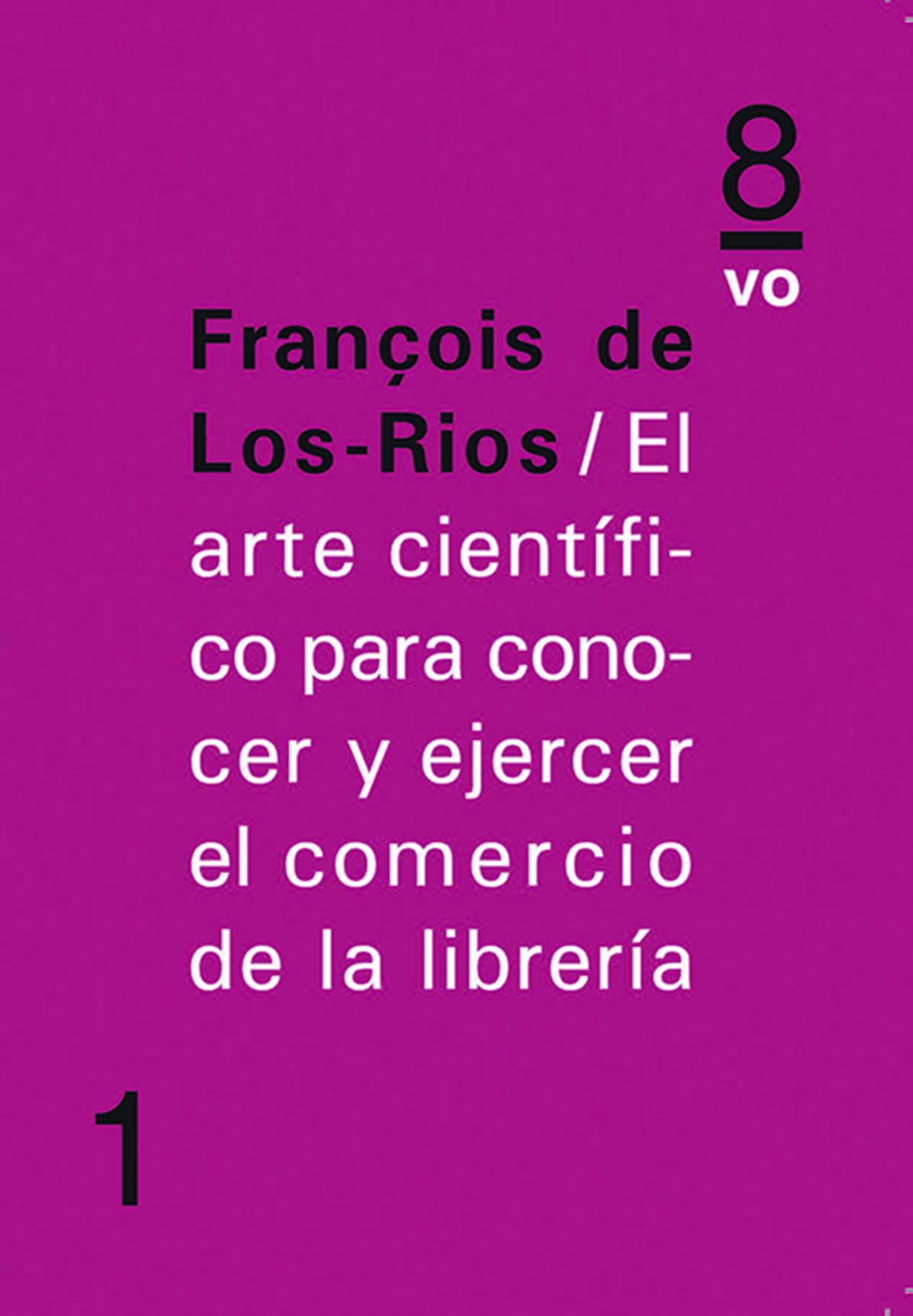 El arte científico para conocer y ejercer el comercio de la libreríaFrançois de Los-Rios
