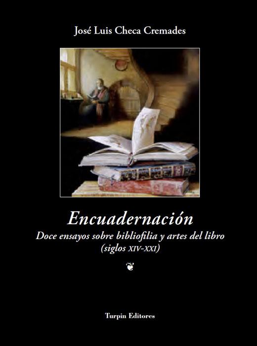 Encuadernación Doce ensayos sobre bibliofília y artes del libro José Luis Checa Cremades