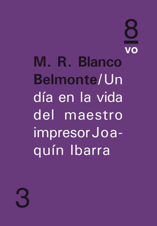 Un día en la vida del maestro impresor Joaquín IbarraM. R. Blanco Belmonte