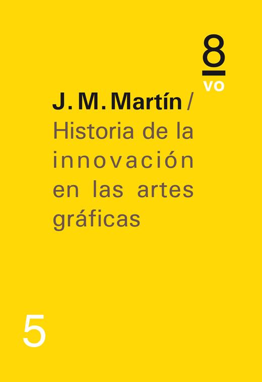 Historia de la innovación en las artes gráficasJ. M. Martín