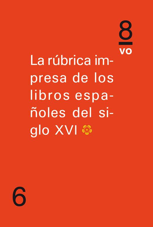 La rúbrica impresa de los libros españoles del siglo XVI (Tomo I)