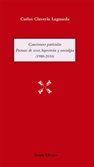 Cancionero particular. Poemas de sexo, hipocresía y nostalgia (1980 – 2016)Carlos Clavería Laguarda