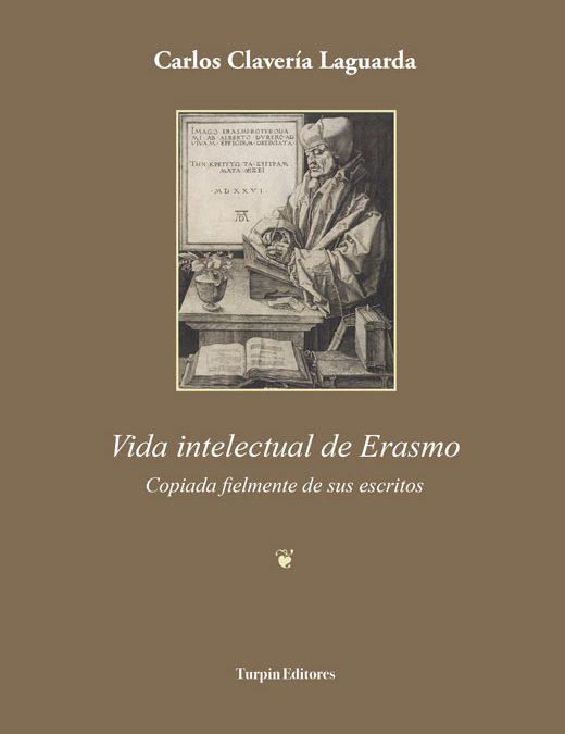 Vida intelectual de Erasmo.  Copiada fielmente de sus escritosCarlos Clavería Laguarda