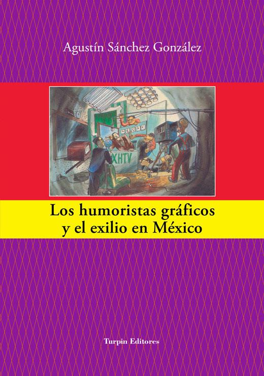 Los humoristas gráficos y el exilio en MéxicoAgustín Sánchez González