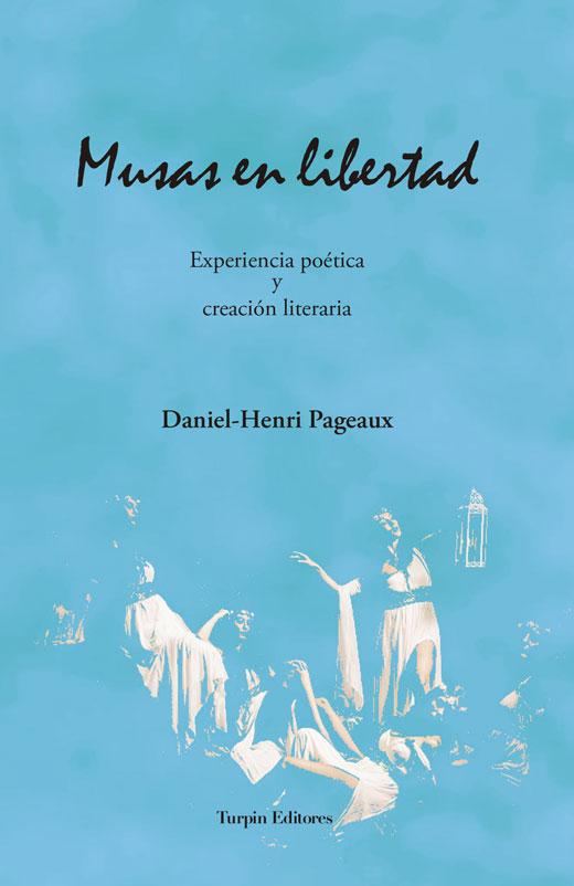 Musas en libertad. Experiencia poética y creación literariaDaniel-Henri Pageaux