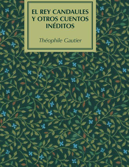 El Rey Candaules y otros cuentos inéditosThéophile Gautier