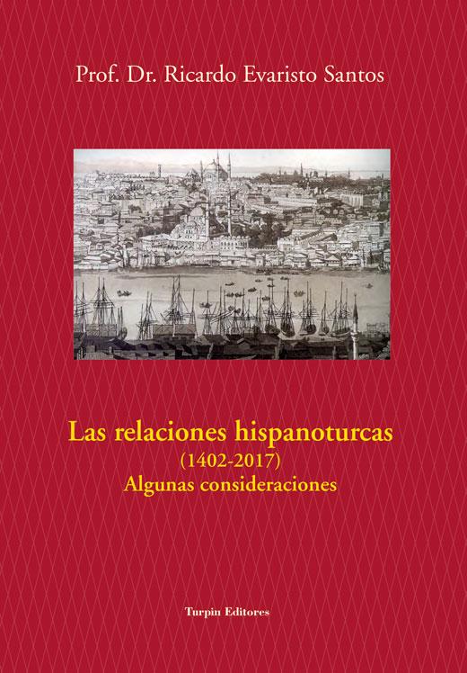 Las relaciones hispanoturcas (1402-2017). Algunas consideracionesRicardo Evaristo Santos