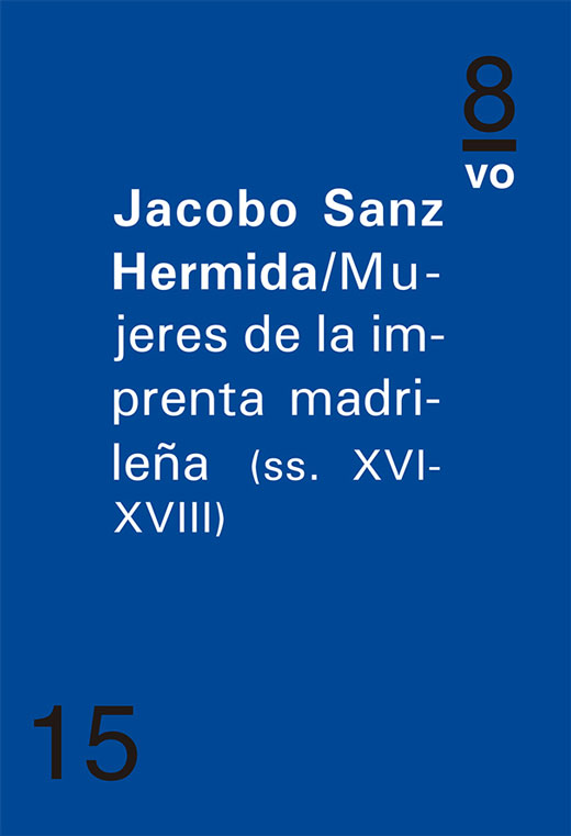 Mujeres de la imprenta madrileña (ss. XVI – XVIII)Jacobo Sanz Hermida