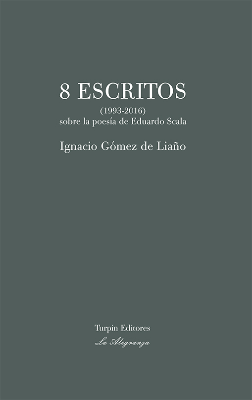 8 Escritos (1993-2016) sobre la poesía de Eduardo ScalaIgnacio Gómez de Liaño