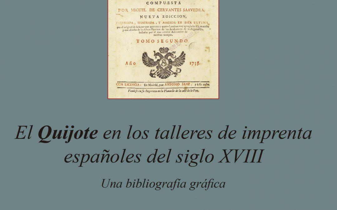 El Quijote en los talleres de imprenta españoles  del siglo XVIII. Una bibliografía gráficaJulián Martín Abad