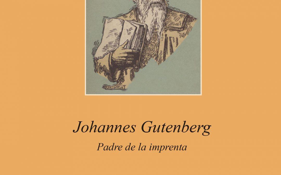 Johannes Gutenberg. Padre de la imprentaRicardo Evaristo Santos