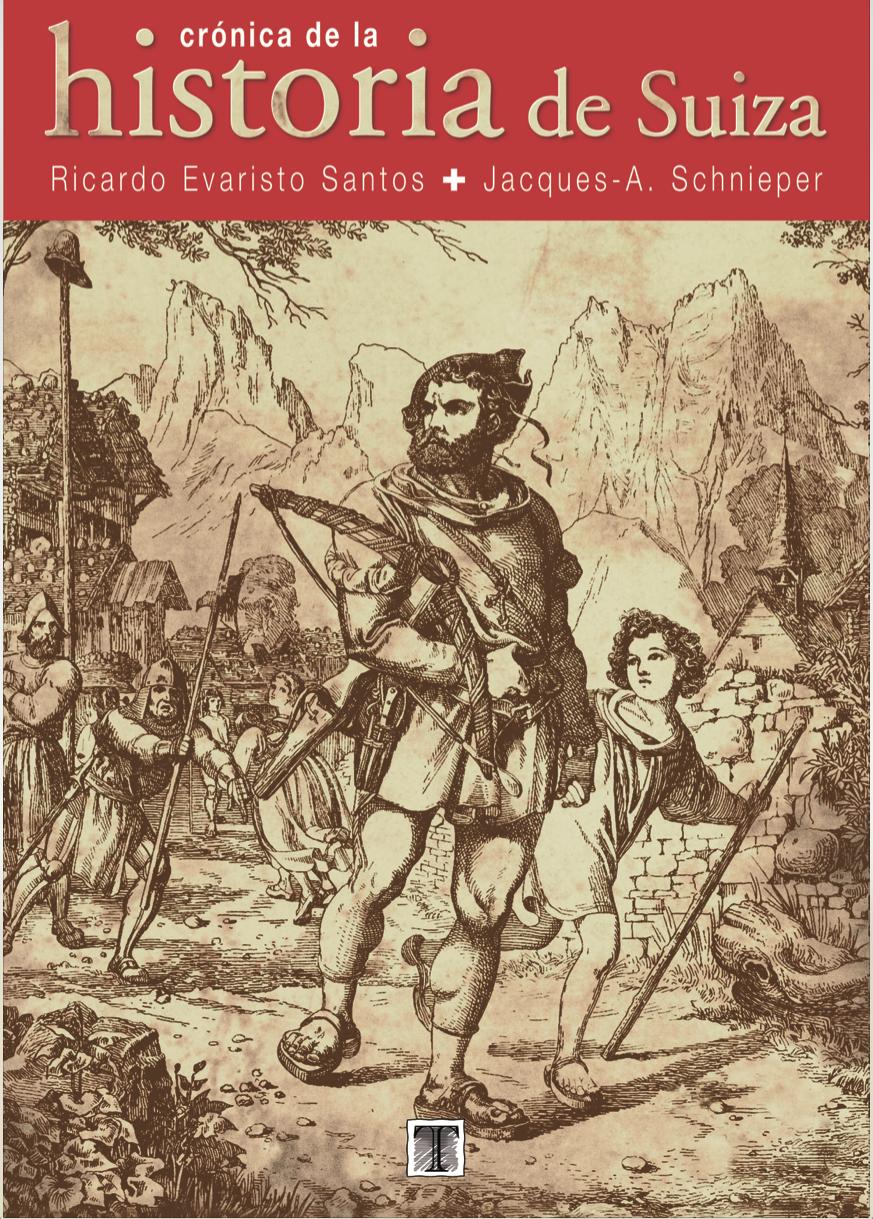 Crónica de la historia de SuizaProf. Dr. Ricardo Evaristo Santos y Jacques A. Schnieper